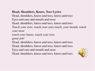 Head, Shoulders, Knees, Toes Lyrics Head, shoulders, knees and toes, knees an