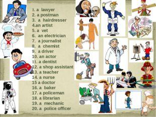 1. a lawyer 2. a postman 3. a hairdresser an artist a vet 6. an electrician 7