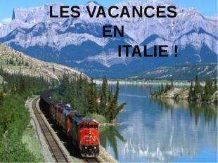 LES VACANCES EN ITALIE !