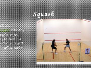 Squash Squash is a racquet sport played by two (singles) or four players (dou