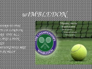 wIMBLEDON A SUBURB TO THE SOUTH OF LONDON WHERE THE ALL-ENGLAND LAWN TENNIS C