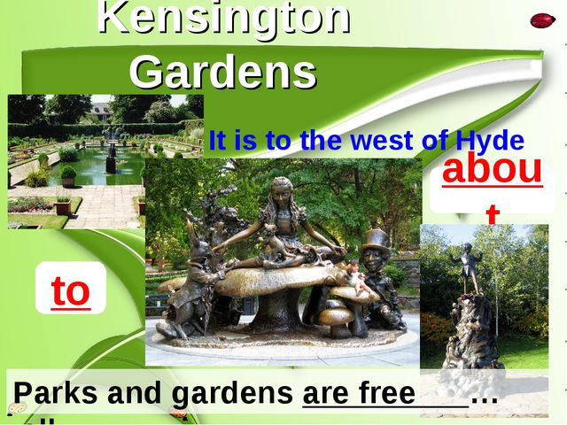 Kensington Gardens It is to the west of Hyde park. about Parks and gardens ar...