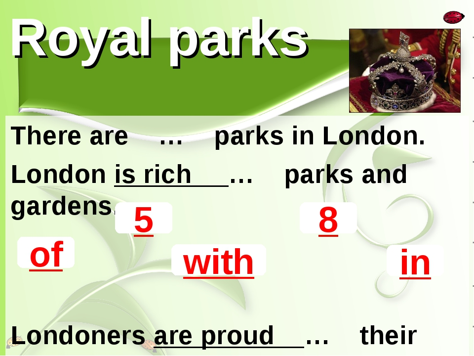 Royal parks There are … parks in London. London is rich … parks and gardens....