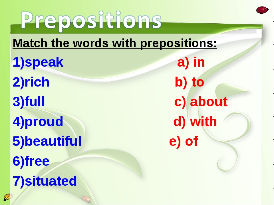 Match the words with prepositions: speak a) in rich b) to full c) about proud...