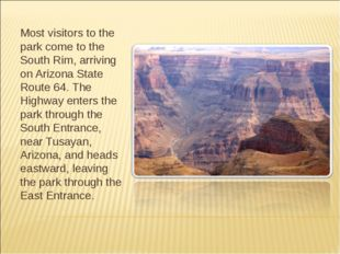 Most visitors to the park come to the South Rim, arriving on Arizona State Ro