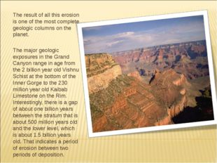 The result of all this erosion is one of the most complete geologic columns o