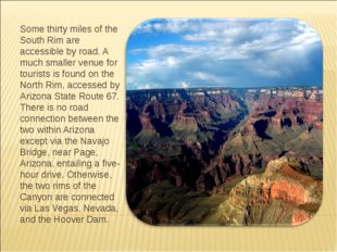 Some thirty miles of the South Rim are accessible by road. A much smaller ven