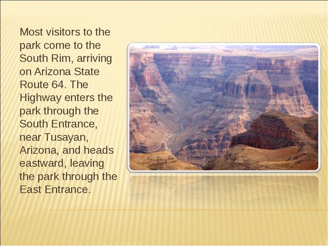 Most visitors to the park come to the South Rim, arriving on Arizona State Ro...