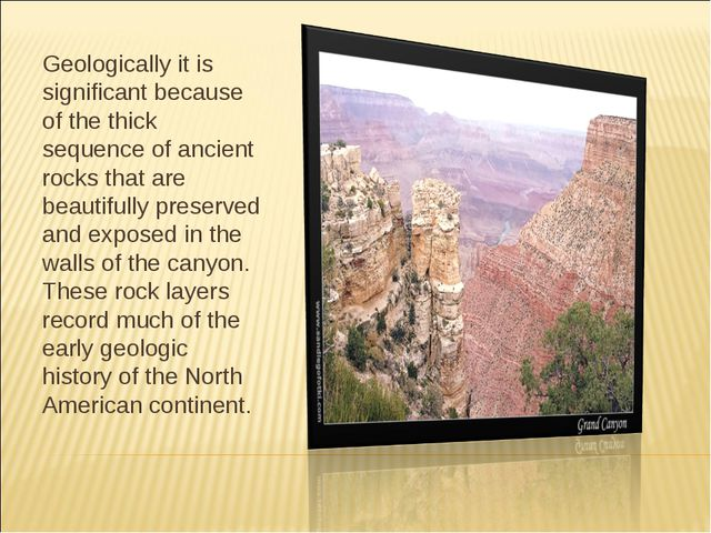 Geologically it is significant because of the thick sequence of ancient rocks...
