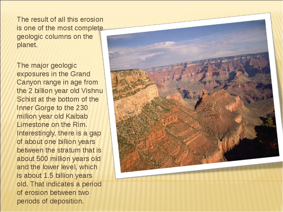 The result of all this erosion is one of the most complete geologic columns o...