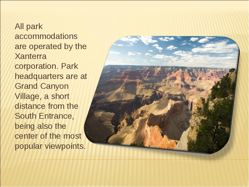 All park accommodations are operated by the Xanterra corporation. Park headqu...
