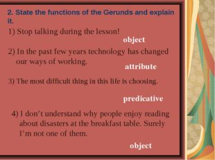2. State the functions of the Gerunds and explain it. 1) Stop talking during