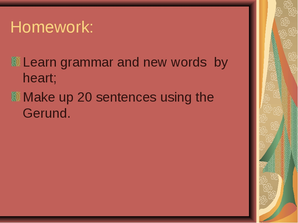 Homework: Learn grammar and new words by heart; Make up 20 sentences using th...