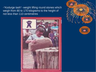 """Kodurge tash""- weight lifting round stones which weigh from 80 to 170 kilogr"