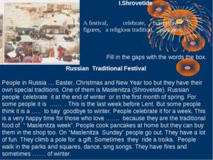 Shrovetide Fill in the gaps with the words the box. Russian Traditional Festi