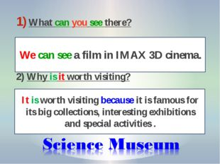 What can you see there? 2) Why is it worth visiting? We can see a film in IMA