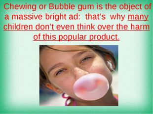 Why children Chewing or Bubble gum is the object of a massive bright ad: that