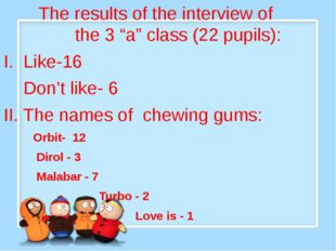 "The results of the interview of the 3 ""a"" class (22 pupils): I. Like-16 Don'"