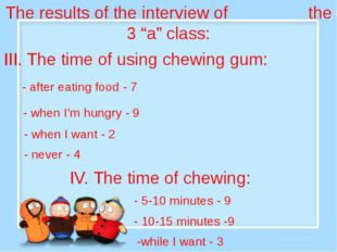 "The results of the interview of the 3 ""a"" class: III. The time of using chew"