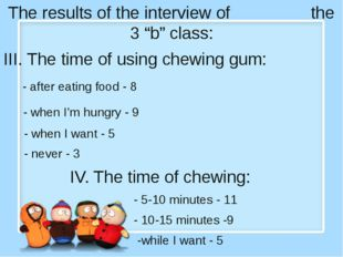 "The results of the interview of the 3 ""b"" class: III. The time of using chew"