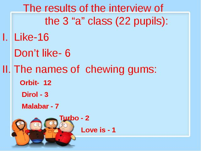 "The results of the interview of the 3 ""a"" class (22 pupils): I. Like-16 Don'..."
