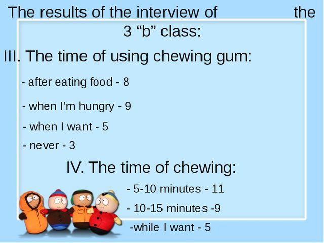 "The results of the interview of the 3 ""b"" class: III. The time of using chew..."