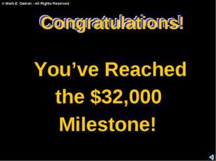 Congratulations! You've Reached the $32,000 Milestone! Congratulations! Congr