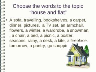 "Choose the words to the topic ""house and flat"" A sofa, travelling, bookshelve"