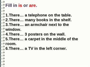 Fill in is or are. 1.There… a telephone on the table. 2.There… many books in
