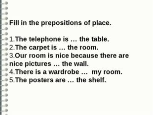 Fill in the prepositions of place. 1.The telephone is … the table. 2.The car