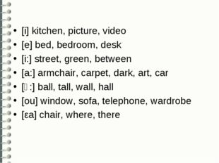[i] kitchen, picture, video [e] bed, bedroom, desk [i:] street, green, betwee