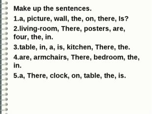 Make up the sentences. 1.a, picture, wall, the, on, there, Is? 2.living-room,