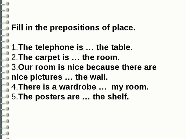 Fill in the prepositions of place. 1.The telephone is … the table. 2.The car...