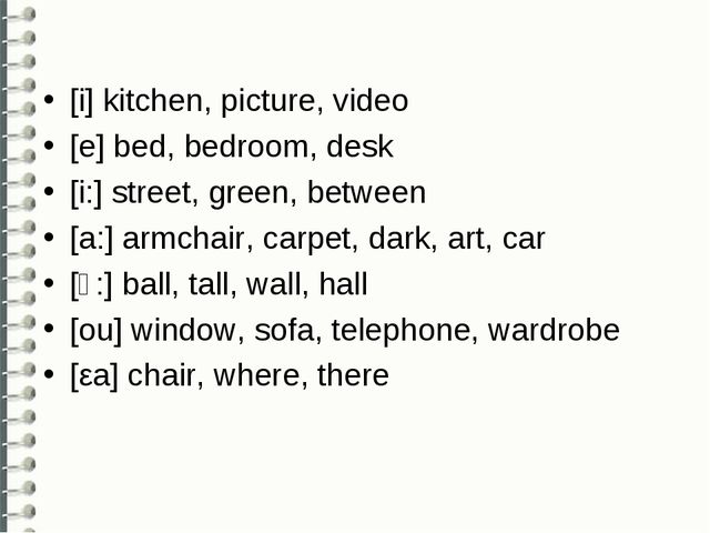 [i] kitchen, picture, video [e] bed, bedroom, desk [i:] street, green, betwee...