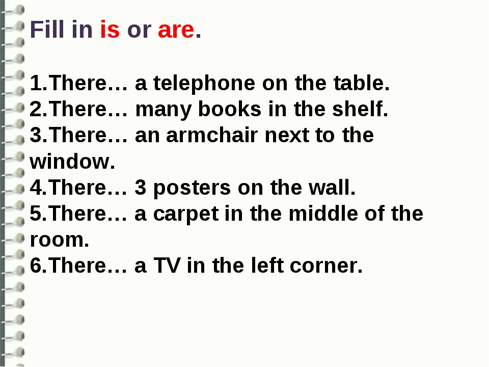 Fill in is or are. 1.There… a telephone on the table. 2.There… many books in...