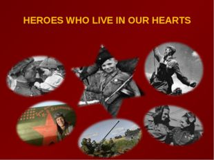 HEROES WHO LIVE IN OUR HEARTS