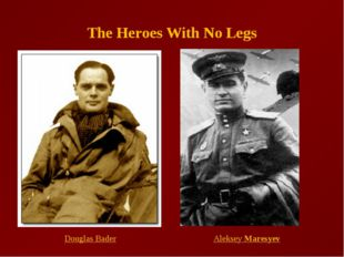 The Heroes With No Legs Douglas Bader Aleksey Maresyev