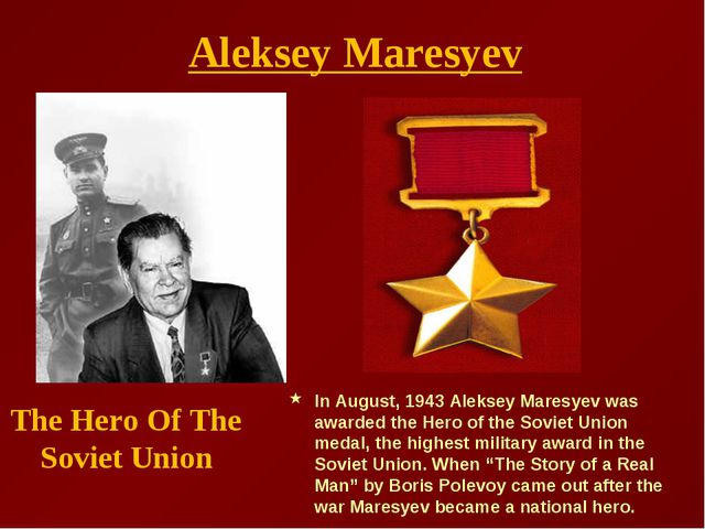 The Hero Of The Soviet Union In August, 1943 Aleksey Maresyev was awarded the...