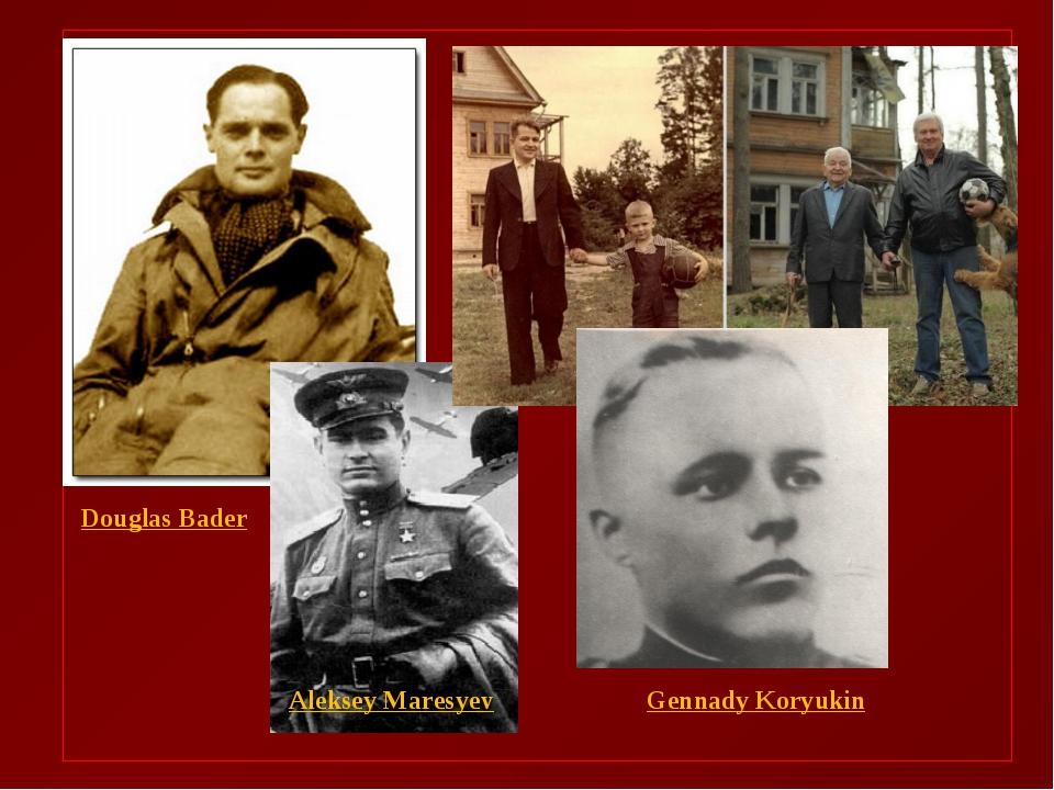 Douglas Bader Aleksey Maresyev Gennady Koryukin