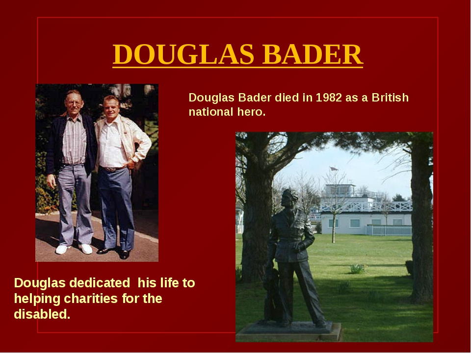 DOUGLAS BADER Douglas dedicated his life to helping charities for the disabl...