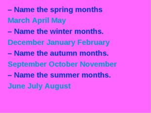 – Name the spring months March April May – Name the winter months. December J