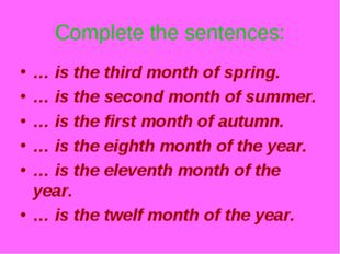 Complete the sentences: … is the third month of spring. … is the second month