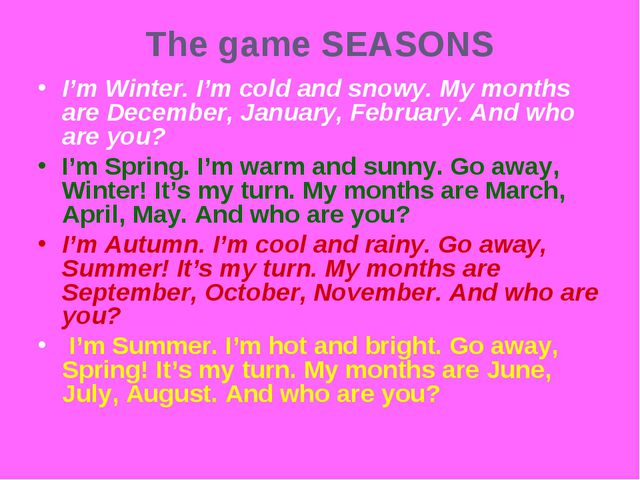 The game SEASONS I'm Winter. I'm cold and snowy. My months are December, Janu...