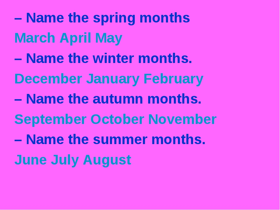 – Name the spring months March April May – Name the winter months. December J...