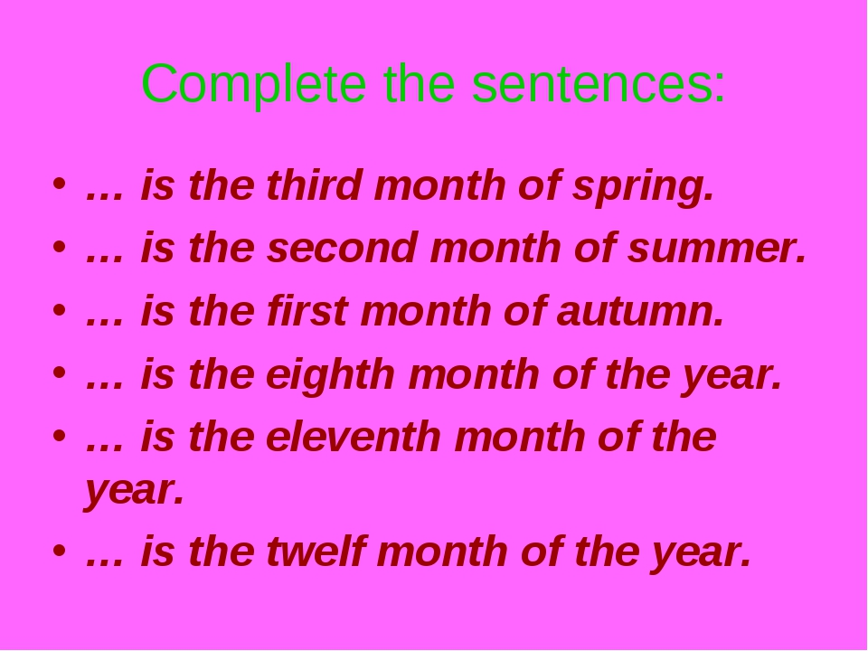 Complete the sentences: … is the third month of spring. … is the second month...