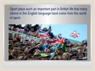Sport plays such an important part in British life that many idioms in the En