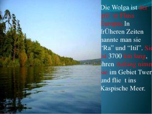 """Die Wolga ist der grӧβte Fluss Europas.In frÜheren Zeiten nannte man sie """"Ra"""""""