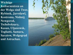 Wichtige Kulturzentren an der Wolga sind Twer, Rybinsk, Jaroslawl, Kostroma,