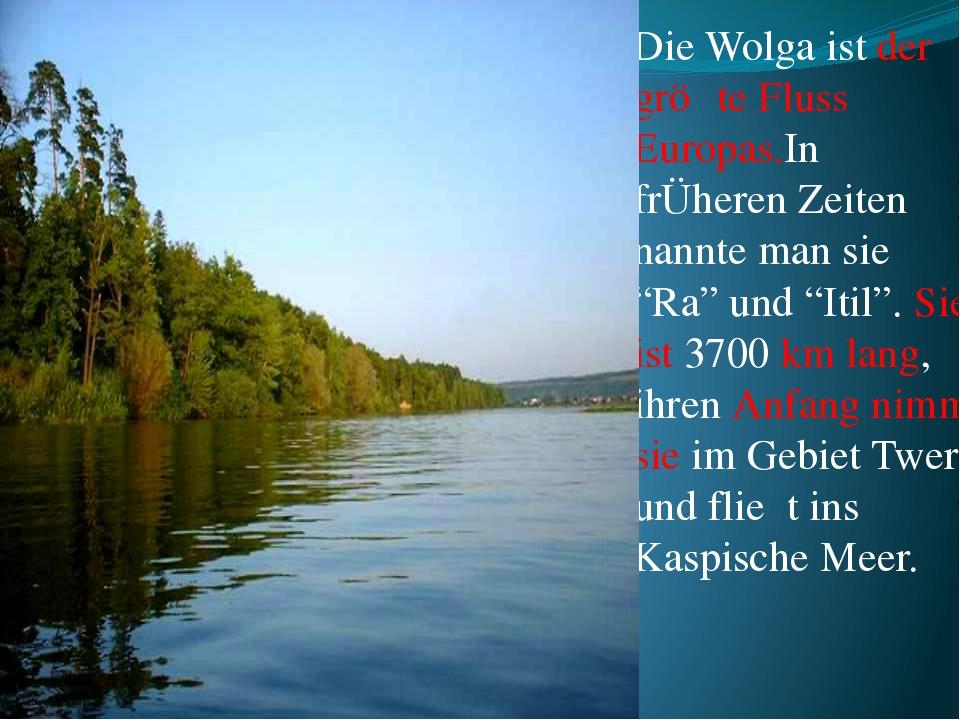 """Die Wolga ist der grӧβte Fluss Europas.In frÜheren Zeiten nannte man sie """"Ra""""..."""