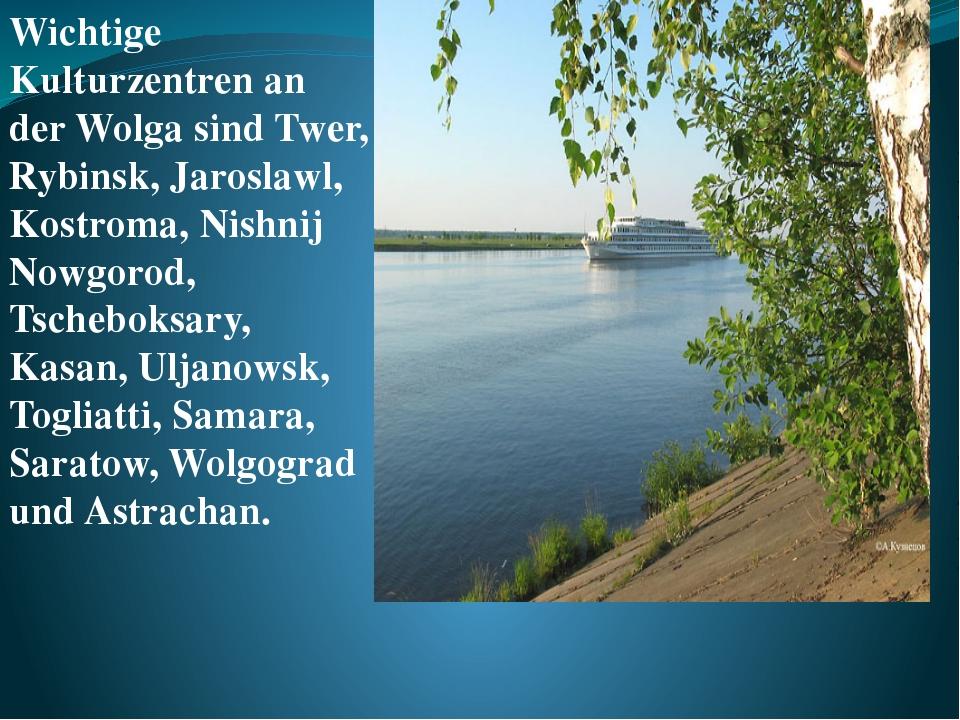 Wichtige Kulturzentren an der Wolga sind Twer, Rybinsk, Jaroslawl, Kostroma,...